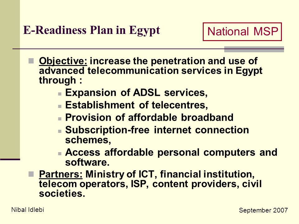 E-Readiness Plan in Egypt Objective: increase the penetration and use of advanced telecommunication services in Egypt through : Expansion of ADSL serv
