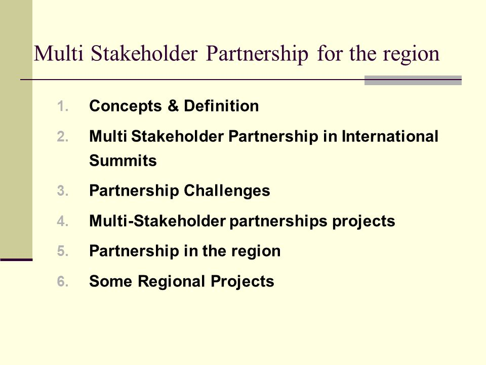 Multi Stakeholder Partnership for the region 1. Concepts & Definition 2. Multi Stakeholder Partnership in International Summits 3. Partnership Challen