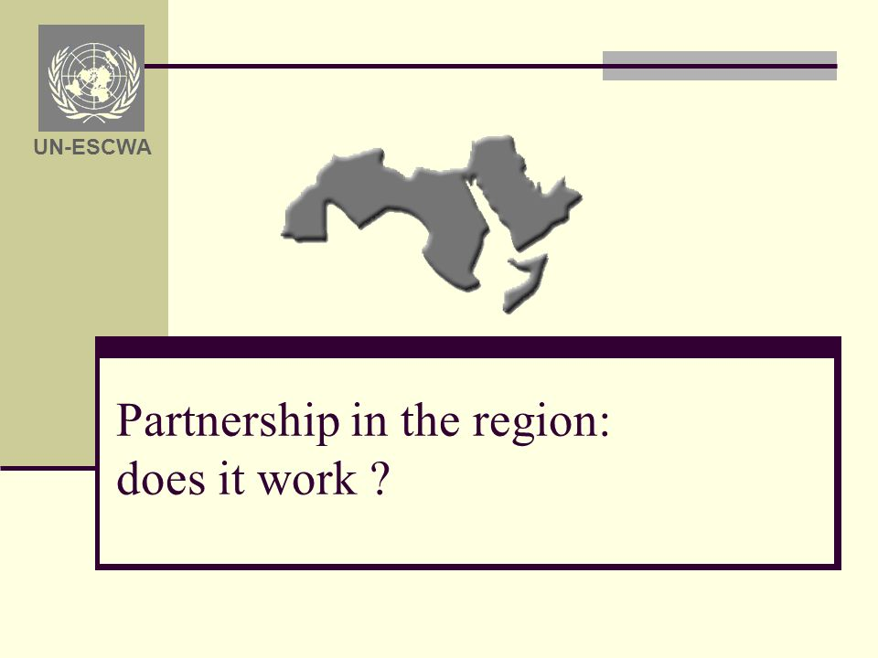 Partnership in the region: does it work ? UN-ESCWA