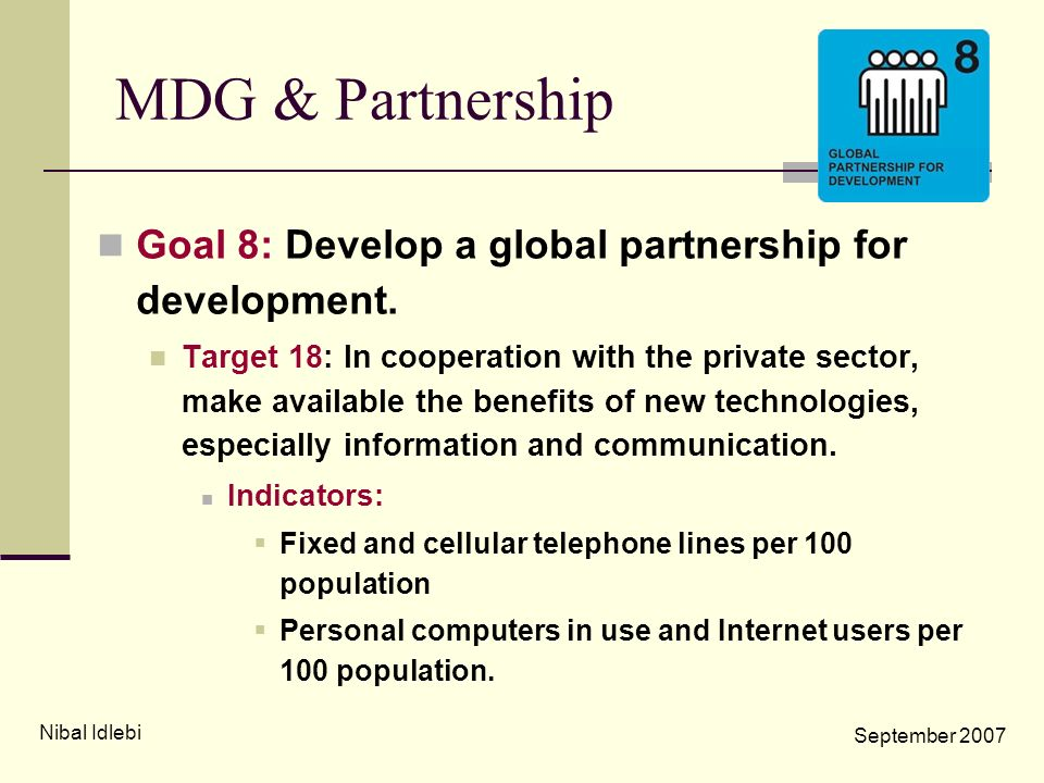MDG & Partnership Goal 8: Develop a global partnership for development. Target 18: In cooperation with the private sector, make available the benefits