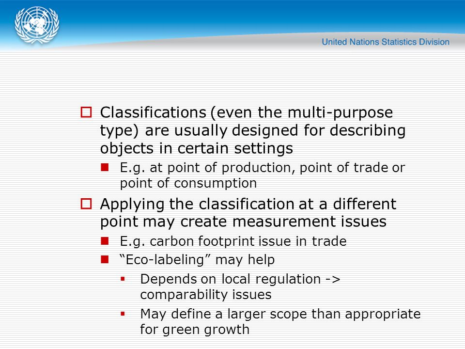 Classifications (even the multi-purpose type) are usually designed for describing objects in certain settings E.g. at point of production, point of tr