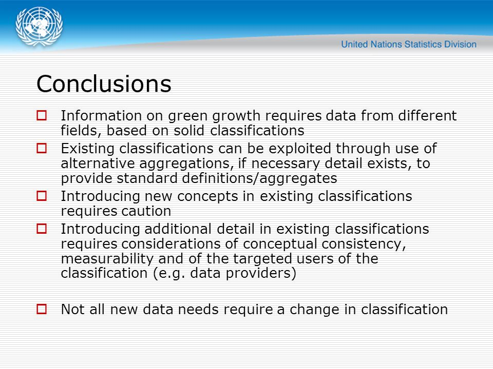 Conclusions Information on green growth requires data from different fields, based on solid classifications Existing classifications can be exploited