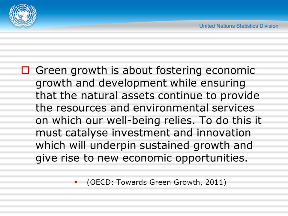 Green growth is about fostering economic growth and development while ensuring that the natural assets continue to provide the resources and environme