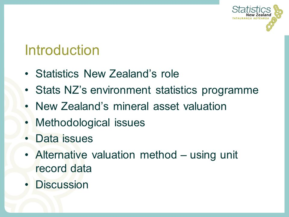Introduction Statistics New Zealands role Stats NZs environment statistics programme New Zealands mineral asset valuation Methodological issues Data issues Alternative valuation method – using unit record data Discussion