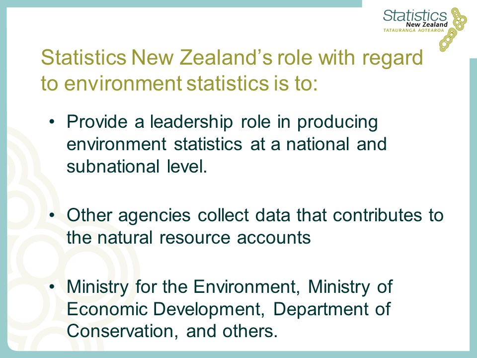 Development of NRAs in NZ SEEA was chosen as framework Since 2001, Accounts developed for: –Energy and emissions –Fish –Forestry –Freshwater –Non-energy minerals –Environmental Protection Expenditure