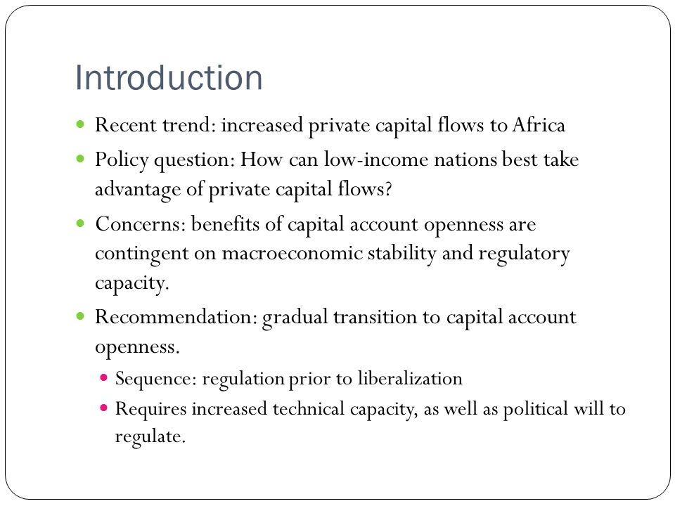 Introduction Recent trend: increased private capital flows to Africa Policy question: How can low-income nations best take advantage of private capita