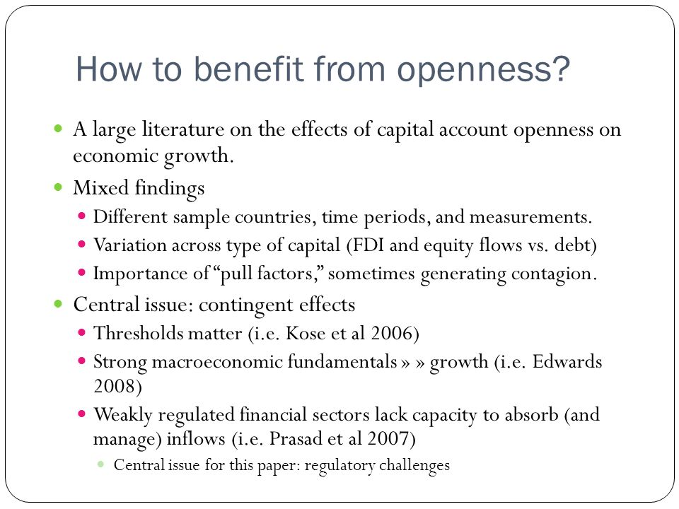 How to benefit from openness? A large literature on the effects of capital account openness on economic growth. Mixed findings Different sample countr