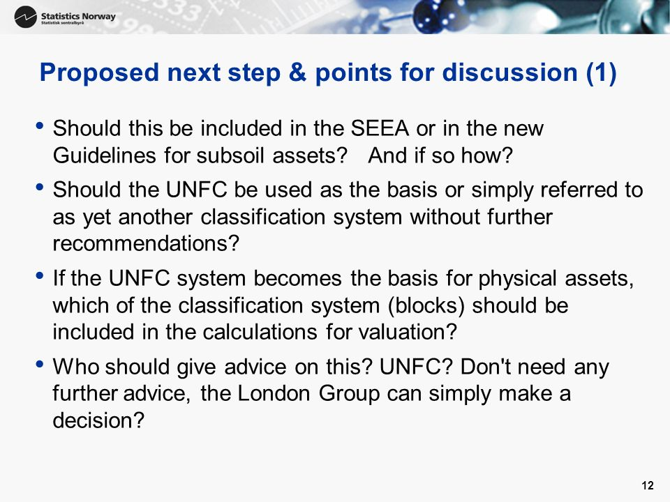 12 Proposed next step & points for discussion (1) Should this be included in the SEEA or in the new Guidelines for subsoil assets.