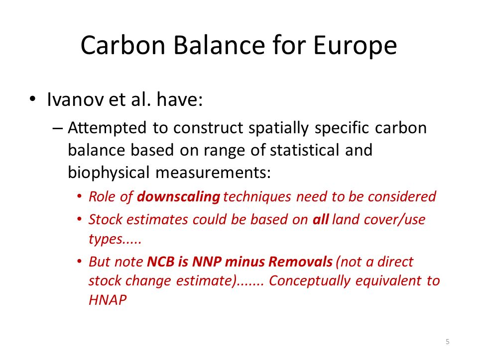 Carbon Balance for Europe Ivanov et al. have: – Attempted to construct spatially specific carbon balance based on range of statistical and biophysical