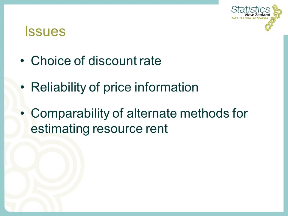 Issues Choice of discount rate Reliability of price information Comparability of alternate methods for estimating resource rent