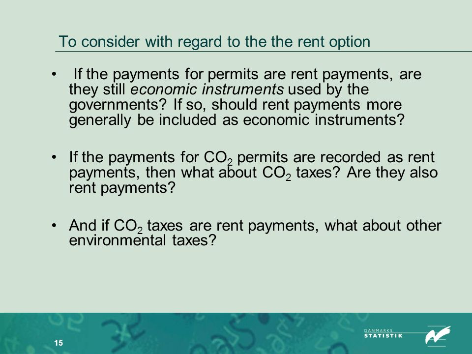 15 To consider with regard to the the rent option If the payments for permits are rent payments, are they still economic instruments used by the governments.