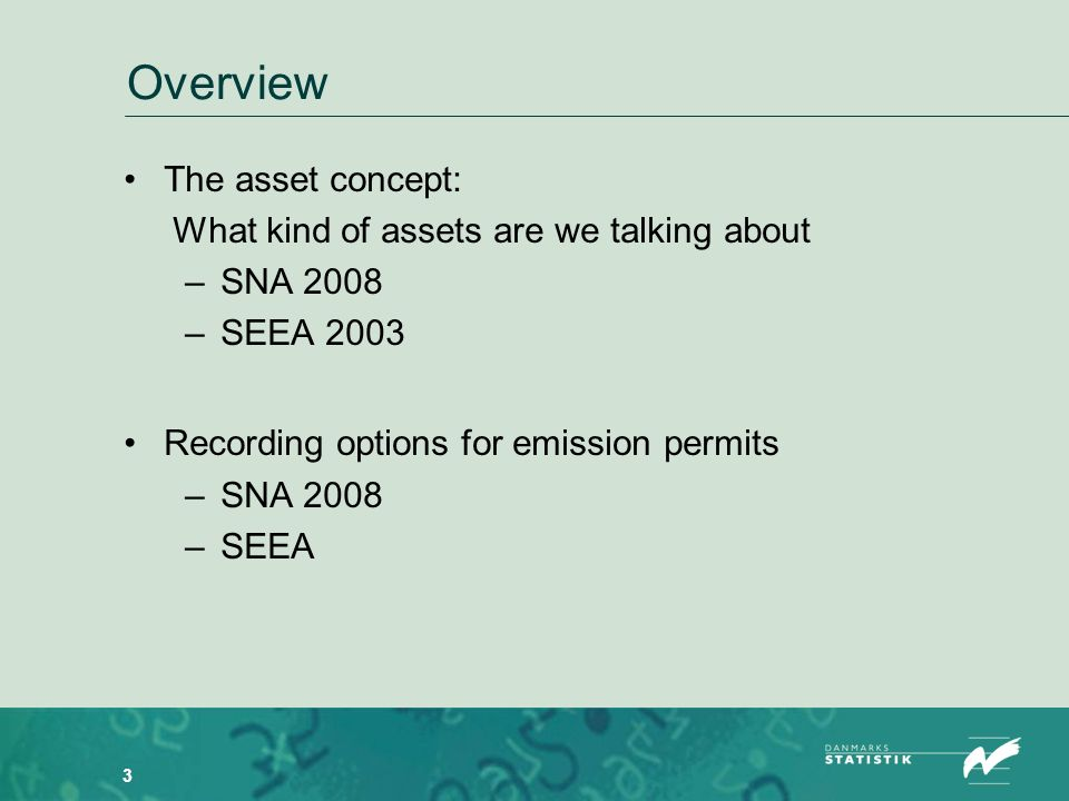 3 Overview The asset concept: What kind of assets are we talking about – SNA 2008 – SEEA 2003 Recording options for emission permits – SNA 2008 – SEEA