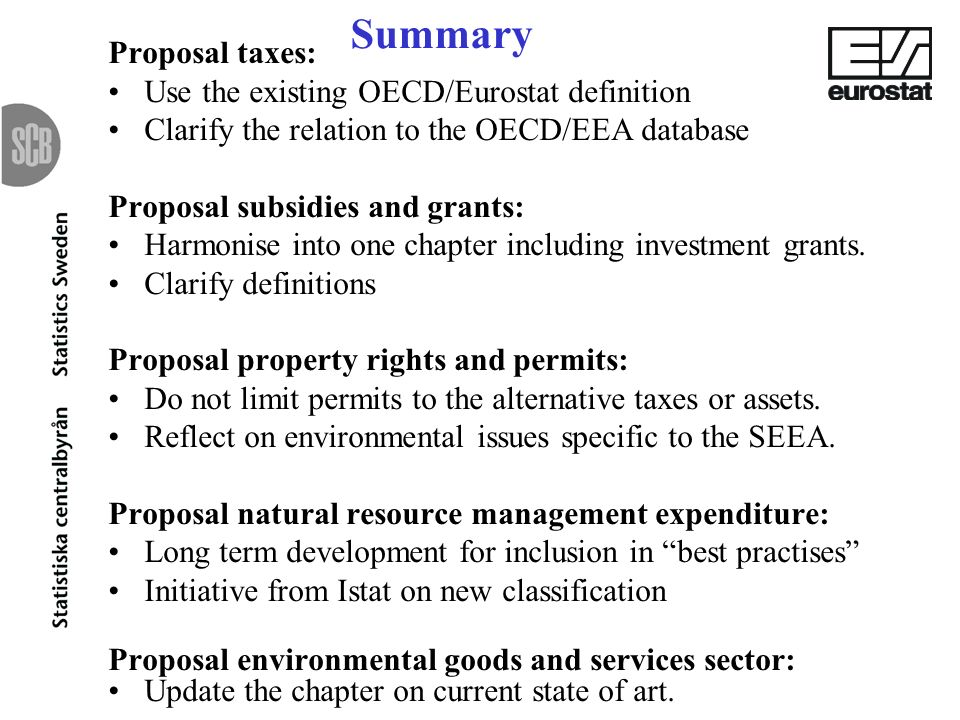 Summary Proposal taxes: Use the existing OECD/Eurostat definition Clarify the relation to the OECD/EEA database Proposal subsidies and grants: Harmonise into one chapter including investment grants.