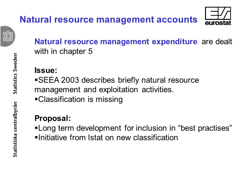 Natural resource management expenditure are dealt with in chapter 5 Issue: SEEA 2003 describes briefly natural resource management and exploitation activities.