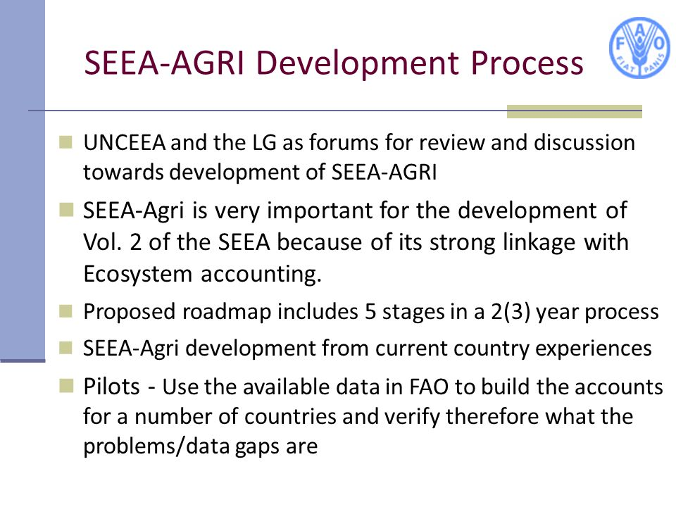SEEA-AGRI Development Process UNCEEA and the LG as forums for review and discussion towards development of SEEA-AGRI SEEA-Agri is very important for t