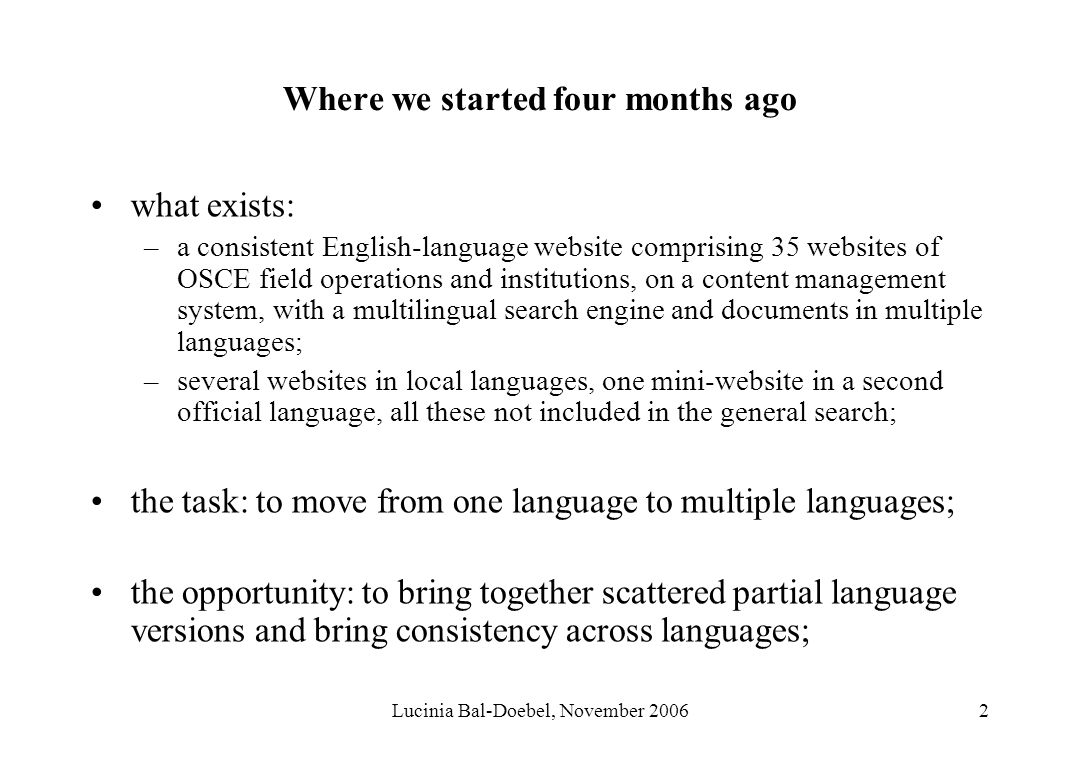 Lucinia Bal-Doebel, November 20062 Where we started four months ago what exists: –a consistent English-language website comprising 35 websites of OSCE