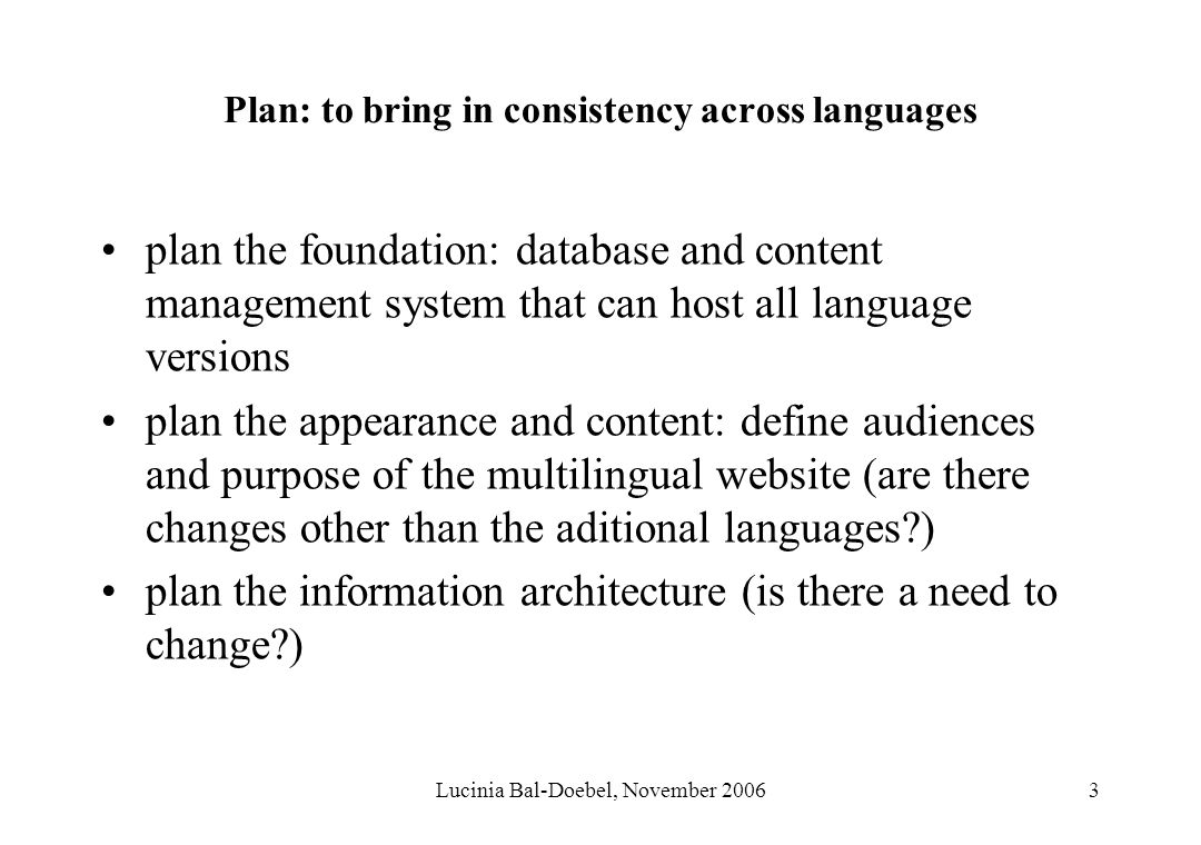 Lucinia Bal-Doebel, November 20063 Plan: to bring in consistency across languages plan the foundation: database and content management system that can