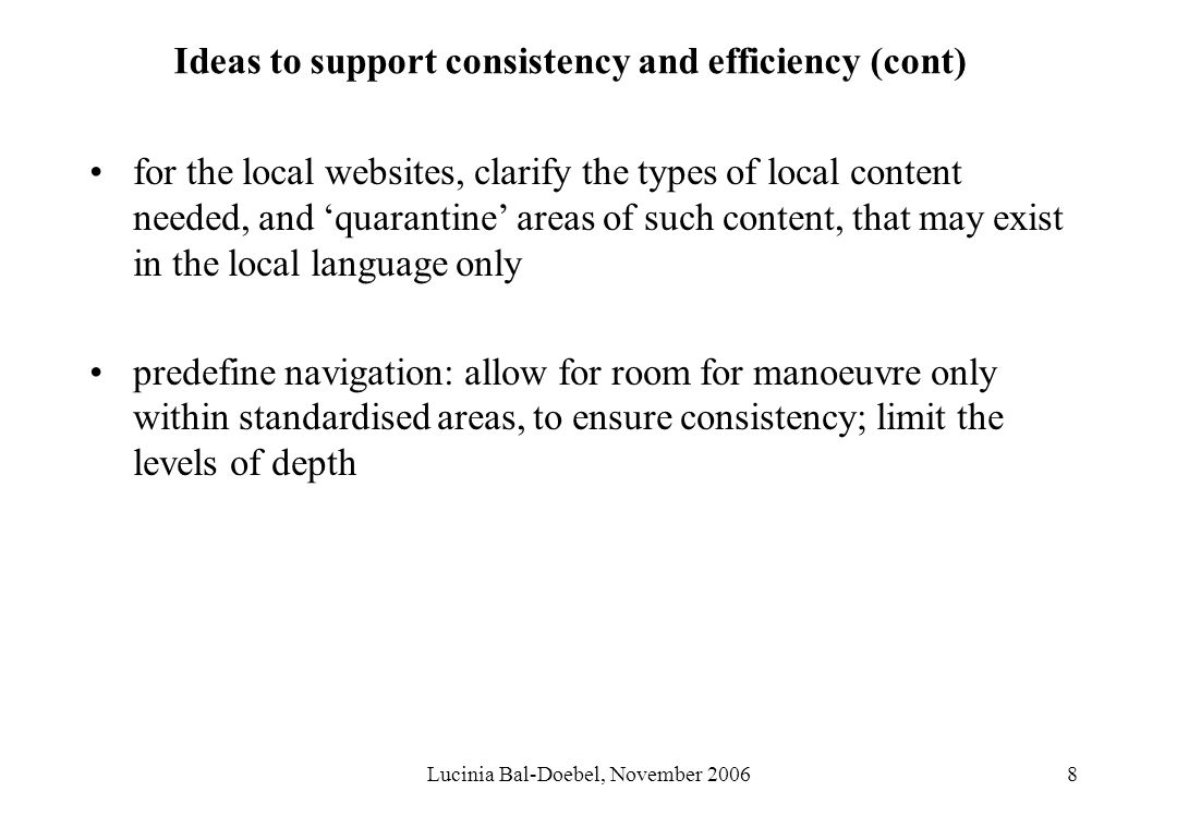 Lucinia Bal-Doebel, November 20068 Ideas to support consistency and efficiency (cont) for the local websites, clarify the types of local content neede