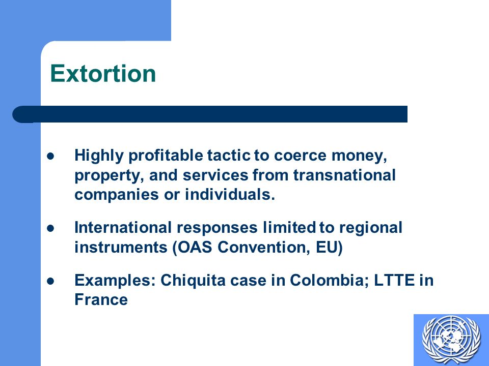 Extortion Highly profitable tactic to coerce money, property, and services from transnational companies or individuals.