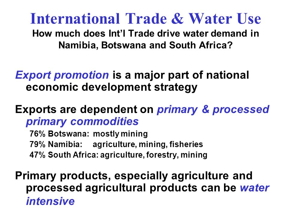 International Trade & Water Use How much does Intl Trade drive water demand in Namibia, Botswana and South Africa.