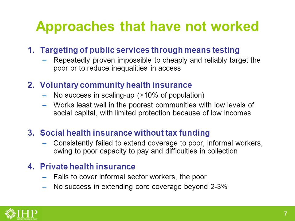 6 To move forward domestic health financing policies must be central Must achieve three objectives: Risk protection Coverage of services - Health outcomes & Equity Efficiency of service delivery