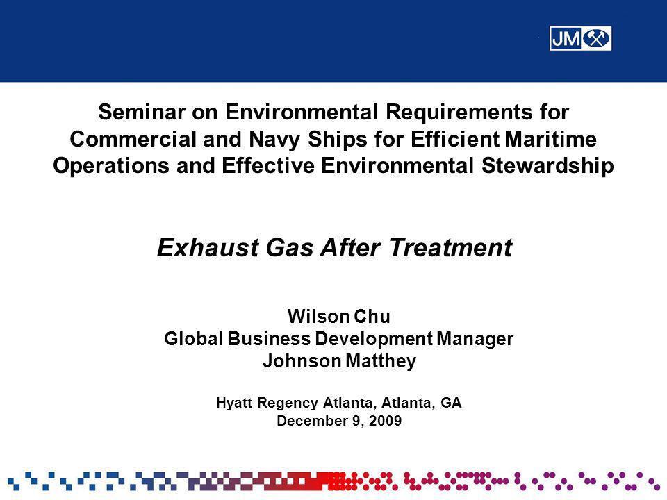 Wilson Chu Global Business Development Manager Johnson Matthey Hyatt Regency Atlanta, Atlanta, GA December 9, 2009 Seminar on Environmental Requiremen