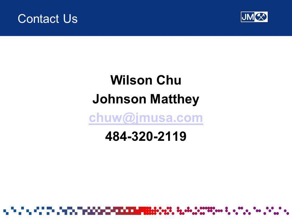 Contact Us Wilson Chu Johnson Matthey chuw@jmusa.com 484-320-2119