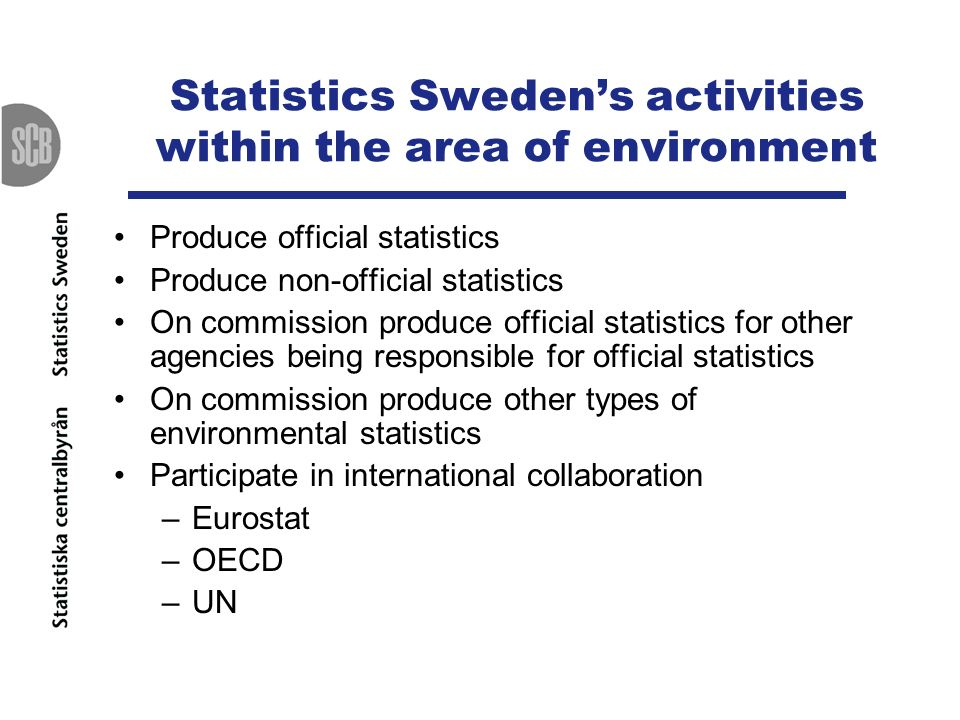 Statistics Swedens activities within the area of environment Produce official statistics Produce non-official statistics On commission produce officia