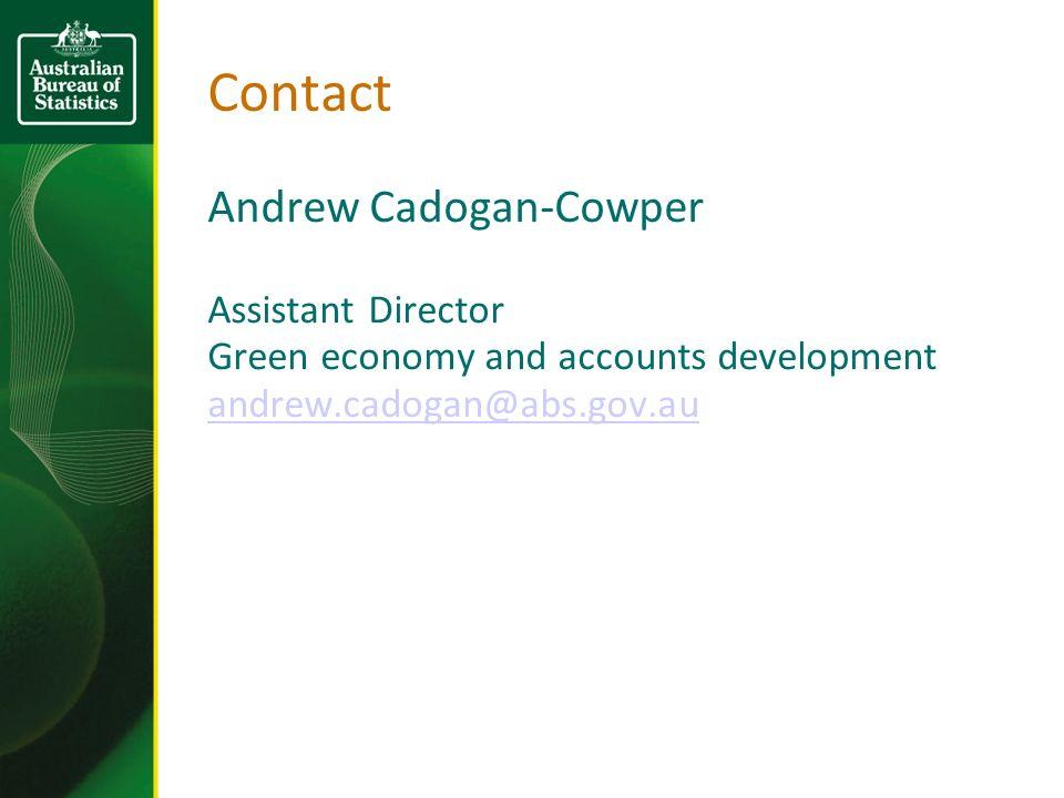 Contact Andrew Cadogan-Cowper Assistant Director Green economy and accounts development andrew.cadogan@abs.gov.au
