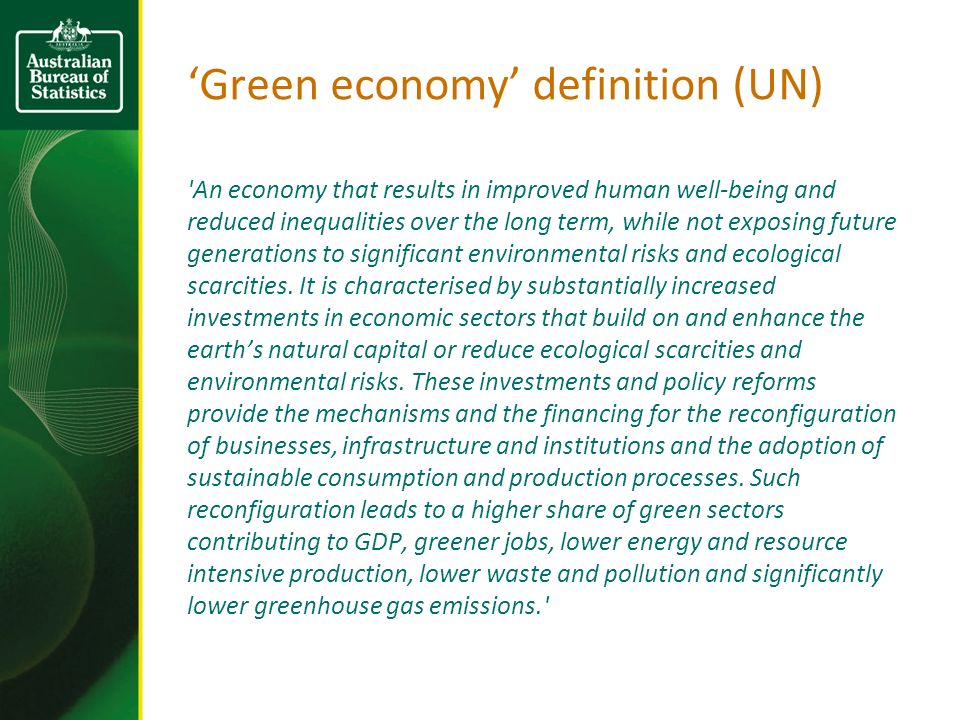 Green economy definition (UN) An economy that results in improved human well-being and reduced inequalities over the long term, while not exposing future generations to significant environmental risks and ecological scarcities.