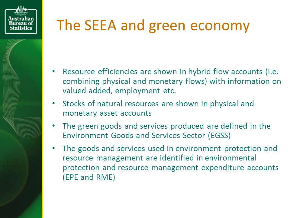The SEEA and green economy Resource efficiencies are shown in hybrid flow accounts (i.e.