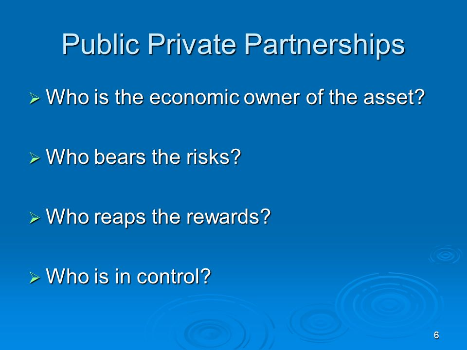 6 Public Private Partnerships Who is the economic owner of the asset.