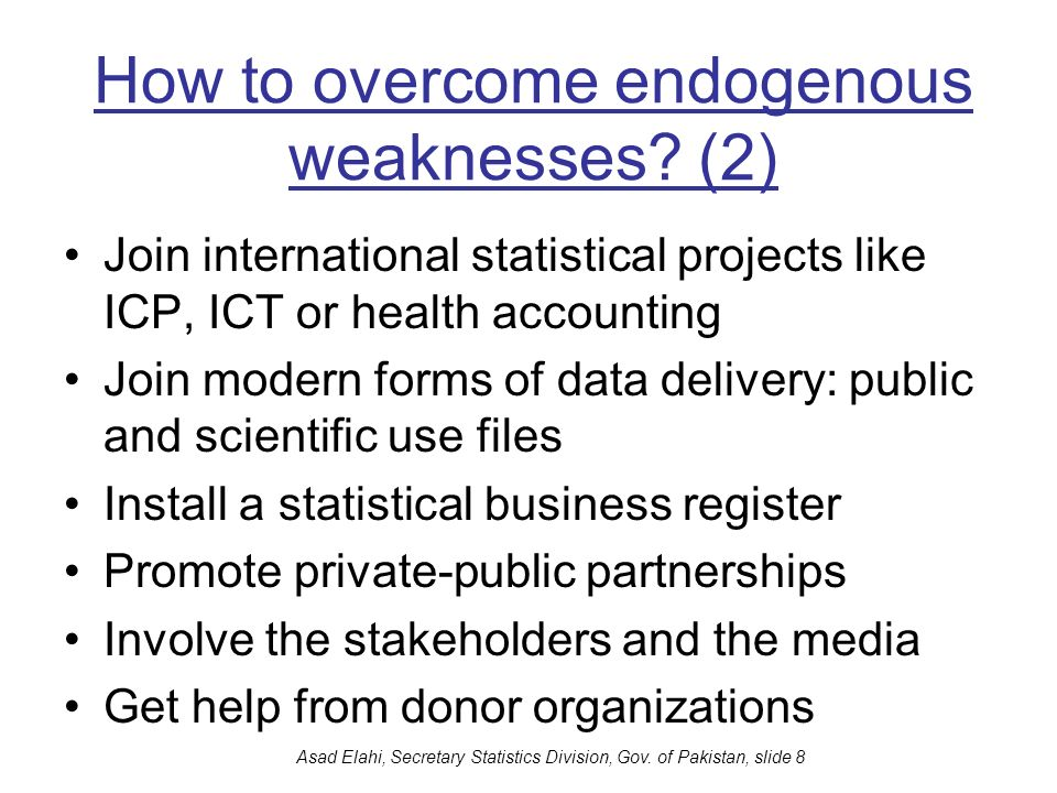 Asad Elahi, Secretary Statistics Division, Gov. of Pakistan, slide 8 How to overcome endogenous weaknesses? (2) Join international statistical project