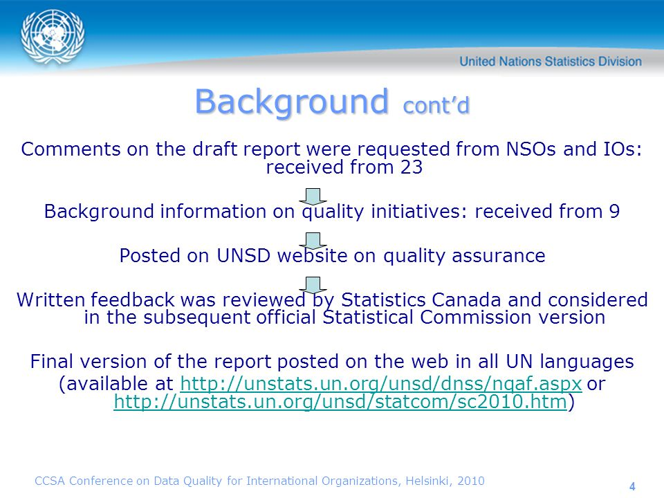CCSA Conference on Data Quality for International Organizations, Helsinki, 2010 4 Background contd Comments on the draft report were requested from NS