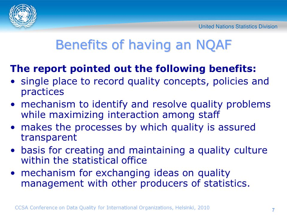 CCSA Conference on Data Quality for International Organizations, Helsinki, 2010 8 Basic components of an NQAF Quality concepts Quality assurance procedures Quality assessment procedures Quality and performance management and improvement procedures
