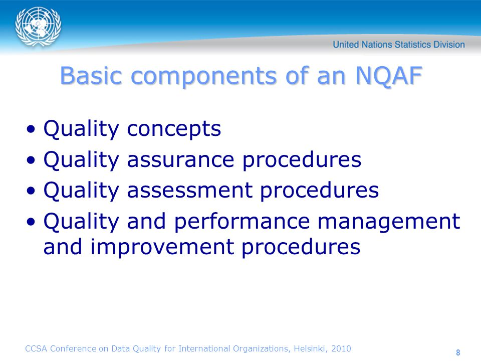 CCSA Conference on Data Quality for International Organizations, Helsinki, 2010 8 Basic components of an NQAF Quality concepts Quality assurance proce
