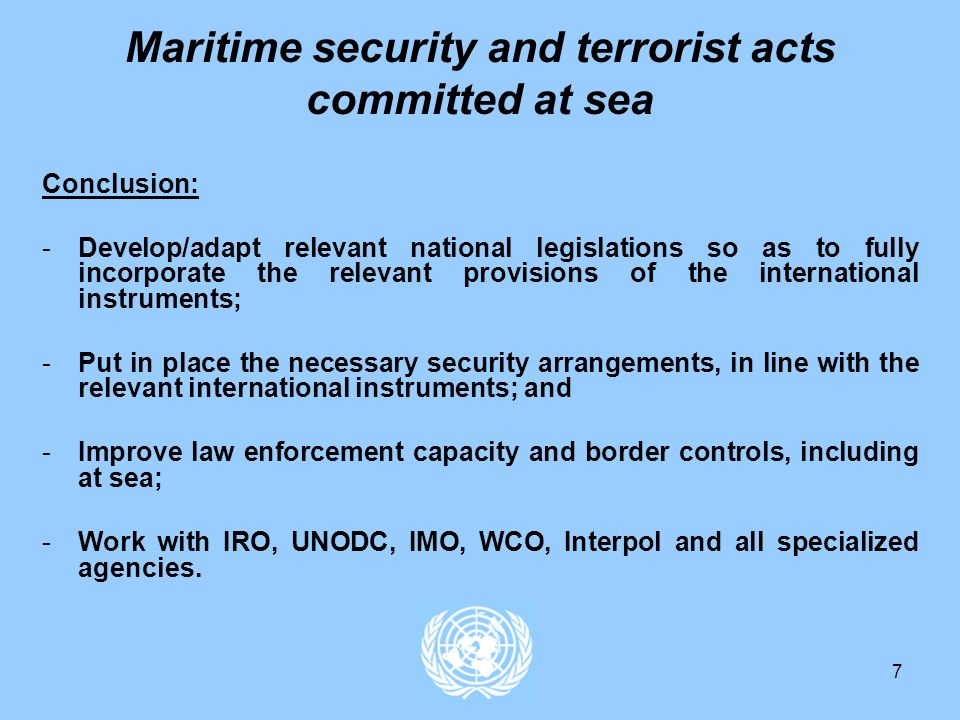 7 Maritime security and terrorist acts committed at sea Conclusion: -Develop/adapt relevant national legislations so as to fully incorporate the relev