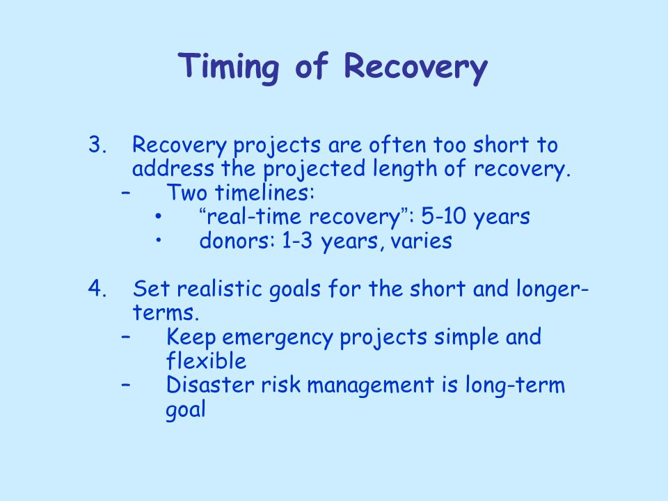 Timing of Recovery 3.Recovery projects are often too short to address the projected length of recovery.