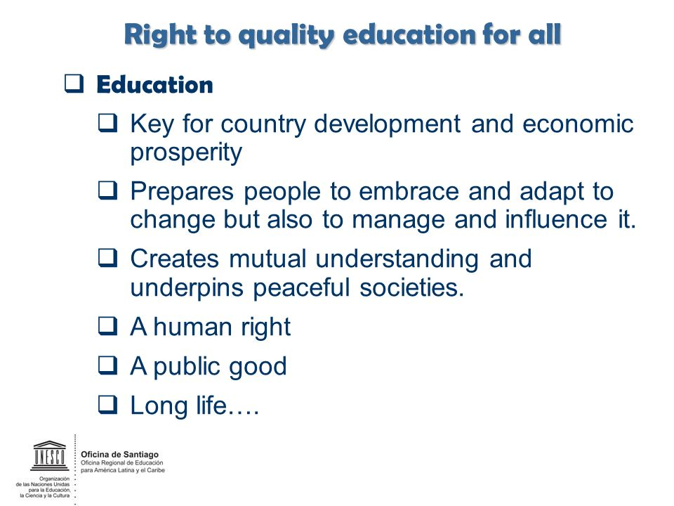 Education Key for country development and economic prosperity Prepares people to embrace and adapt to change but also to manage and influence it. Crea