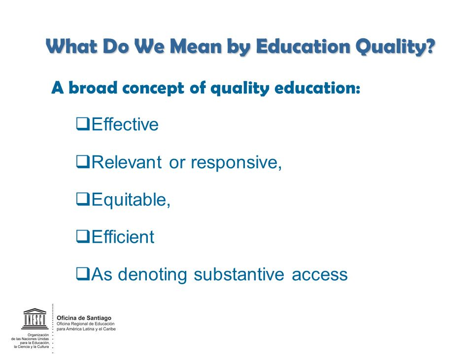 A broad concept of quality education: Effective Relevant or responsive, Equitable, Efficient As denoting substantive access ______ 6