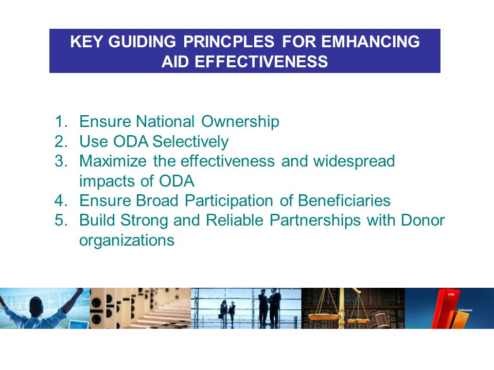 1.Ensure National Ownership 2.Use ODA Selectively 3.Maximize the effectiveness and widespread impacts of ODA 4.Ensure Broad Participation of Beneficia