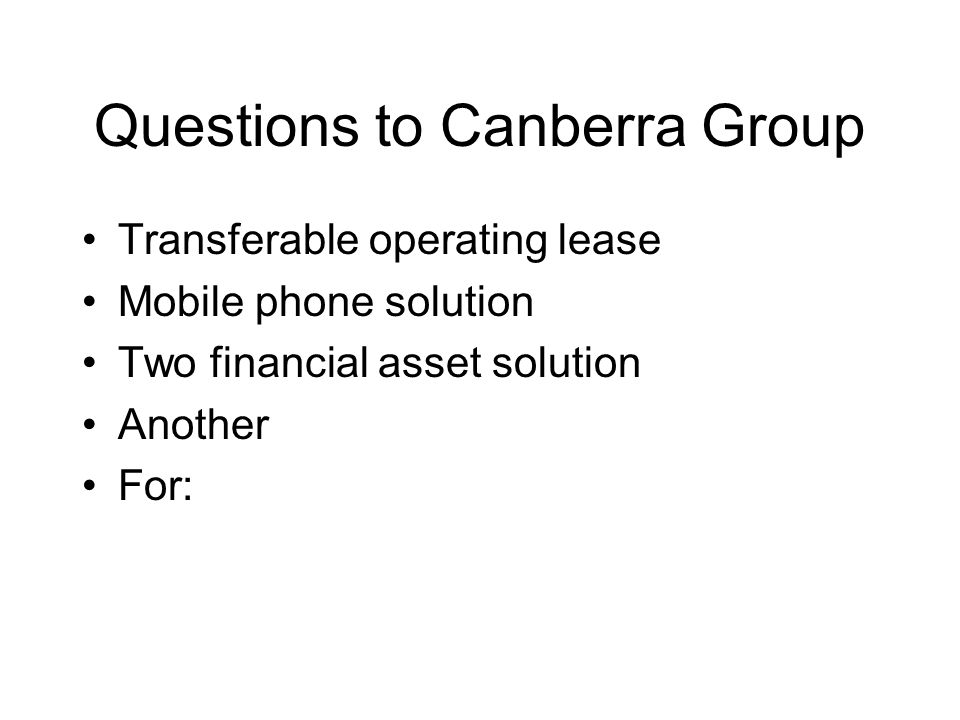 Questions to Canberra Group Transferable operating lease Mobile phone solution Two financial asset solution Another For: