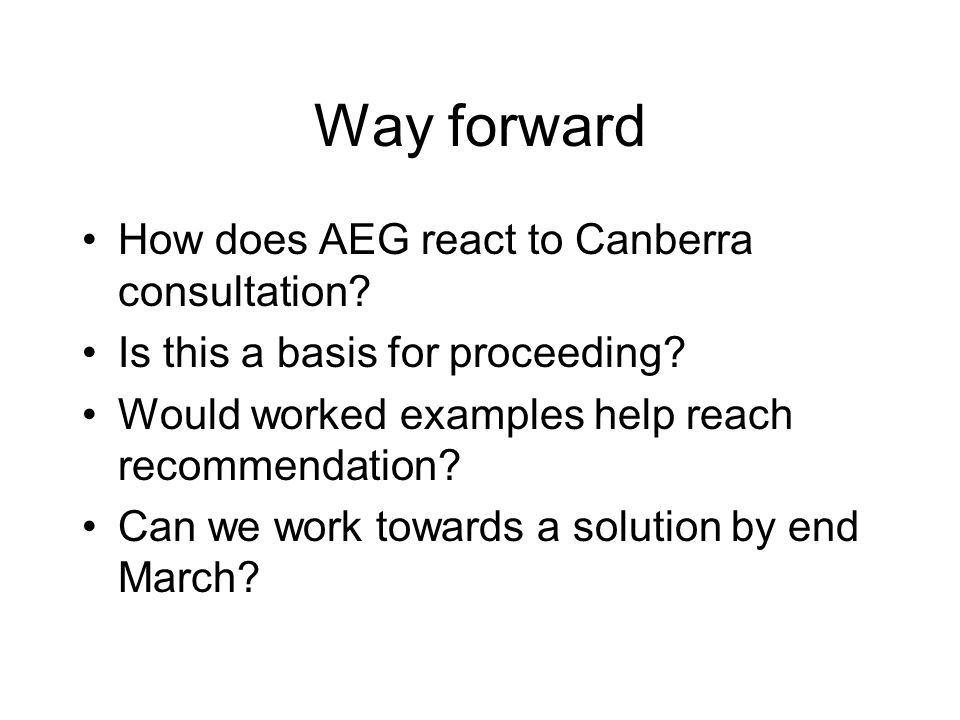 Way forward How does AEG react to Canberra consultation.
