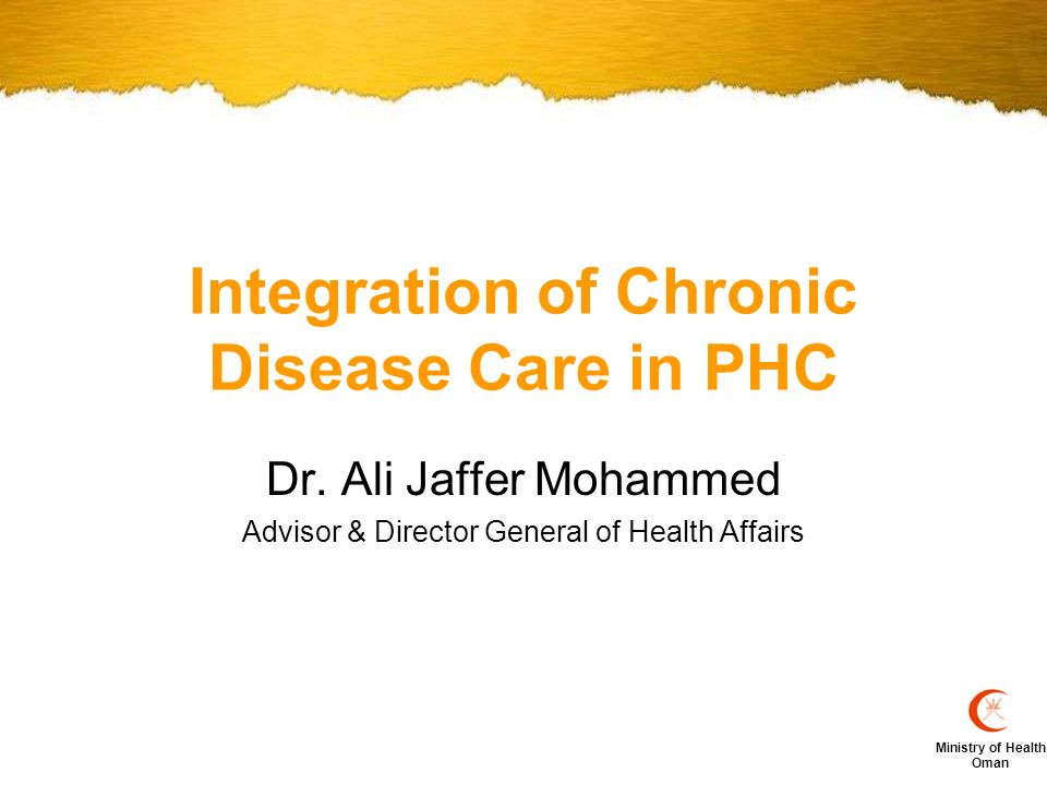Ministry of Health Oman Integration of Chronic Disease Care in PHC Dr.