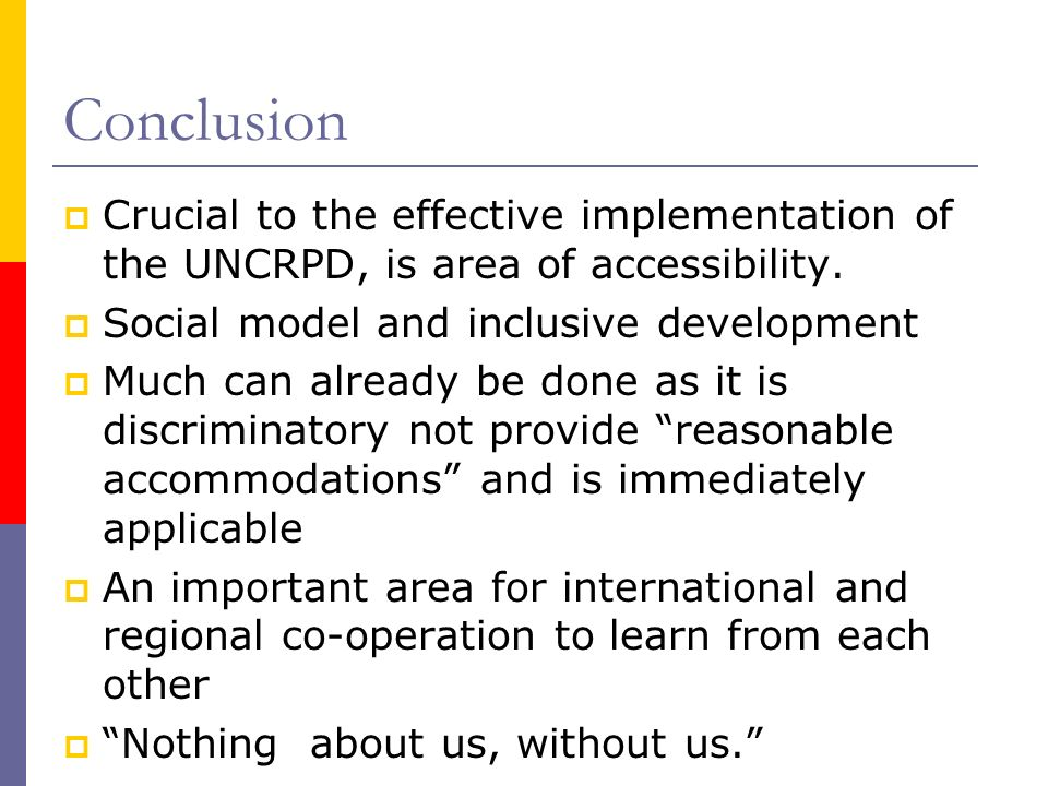 Conclusion Crucial to the effective implementation of the UNCRPD, is area of accessibility.