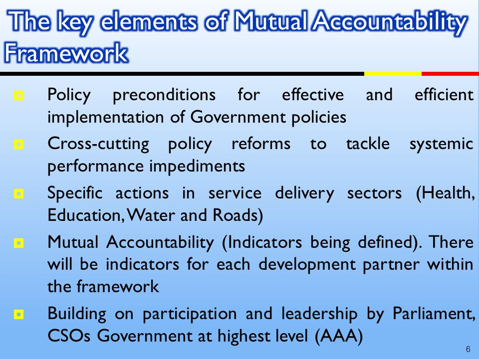The commitments under this framework are not just for the sectors mentioned, but for the entire Economy, inclusiveness Effective peer pressure effect National ownership of the exercise as emphasized in AAA Monitoring Framework contains manageable number of indicators (52) for the Country and Development Partners (donors).
