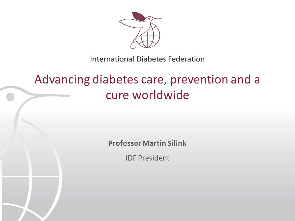 Advancing diabetes care, prevention and a cure worldwide Since 1950 Associated with the United Nations Department of Public Information In official relations with the World Health Organization and Pan-American Health Organization IDF championed the UN Resolution on Diabetes (UN Resolution 61/225)
