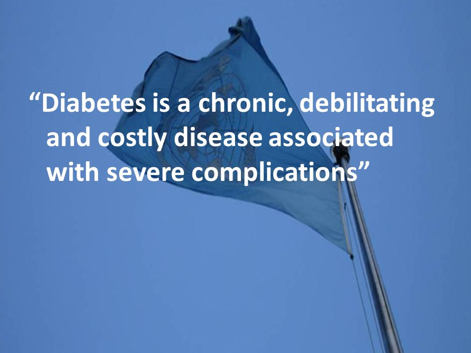 Diabetes is a chronic, debilitating and costly disease associated with severe complications