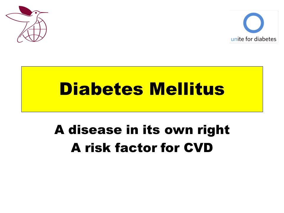 Diabetes Mellitus A disease in its own right A risk factor for CVD