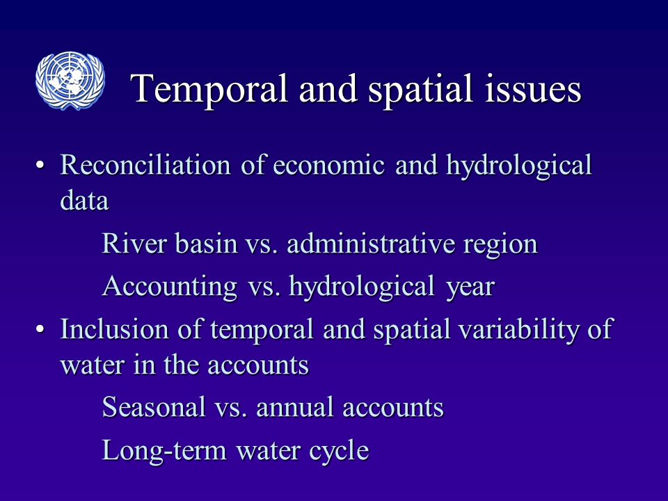Temporal and spatial issues Reconciliation of economic and hydrological dataReconciliation of economic and hydrological data River basin vs.